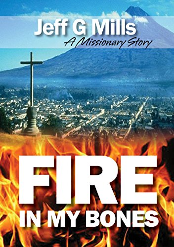 Download for free Fire in my Bones: A Missionary Story