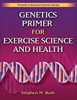 Genetics Primer for Exercise Science and Health (Primers in Exercise Science)