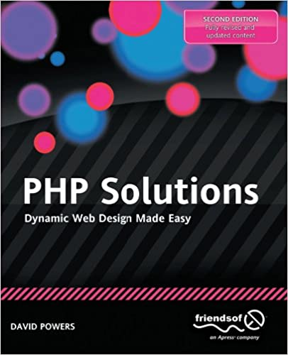 PHP Solutions: Dynamic Web Design Made Easy David Powers