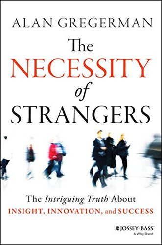 The Necessity of Strangers: The Intriguing Truth About Insight, Innovation, and - To Face Have Big A How