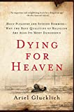 img - for Dying for Heaven: Holy Pleasure and Suicide Bombers Why the Best Qualities of Religion Are Also Its Most Dangerous book / textbook / text book