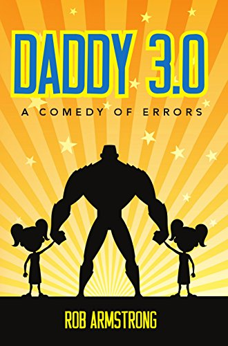 Book: Daddy 3.0 - A Comedy of Errors by Rob Armstrong