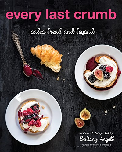 (Every Last Crumb: Paleo Bread and Beyond)