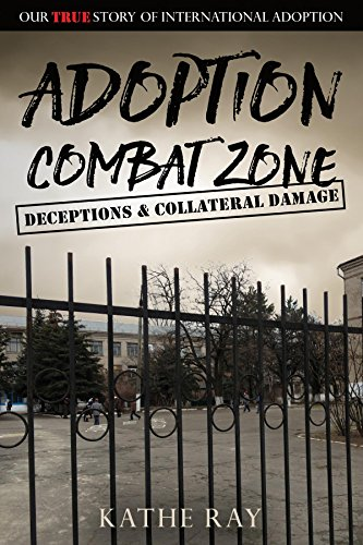 (Adoption Combat Zone: Deceptions and Collateral Damage: Our True Story of International Adoption)
