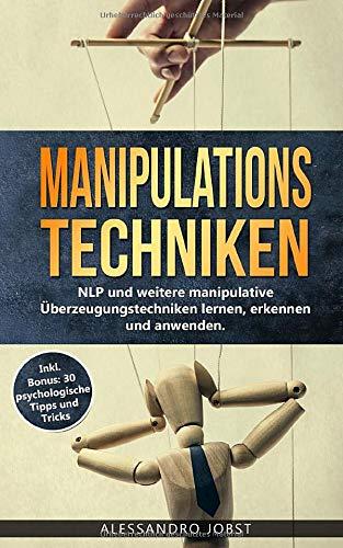 Manipulationstechniken  NLP Und Weitere Manipulative Überzeugungstechniken Lernen Erkennen Und Anwenden. Inkl. Bonus  30 Psychologische Tipps Und Tricks