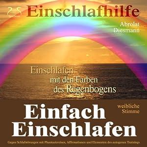 Einfach Einschlafen: Einschlafen mit den Farben des Regenbogens (weibliche Stimme) Hörbuch