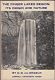 The Finger Lakes Region : Its Origin and Nature, Von Engeln, Oscar D., 0801404371
