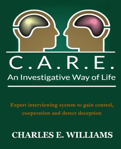 C.A.R.E. An Investigative Way of Life: Expert Interviewing System To Gain Control, Cooperation and Detect Deception