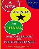 A New Agenda for Ghana: Building Bridges for Positive Change, Okyere Bonna, 1475143435