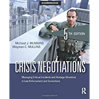 Crisis Negotiations: Managing Critical Incidents and Hostage Situations in Law Enforcement...