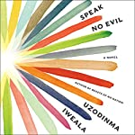 Speak No Evil: A Novel | Uzodinma Iweala