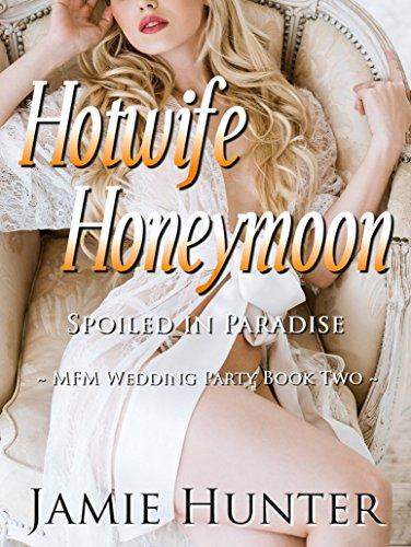 Hotwife Honeymoon - Spoiled in Paradise: MFM Wedding Party