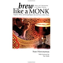 Brew Like a Monk: Trappist, Abbey, and Strong Belgian Ales and How to Brew Them