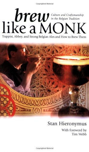 Brew Like a Monk: Trappist, Abbey, and Strong Belgian Ales and How to Brew Them by Stan Hieronymus