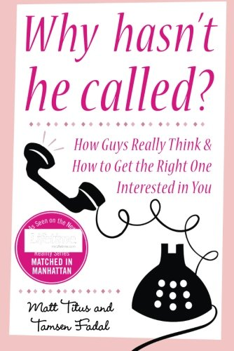 Why Hasn't He Called?: New York's Top Date Doctors Reveal How Guys Really Think and How to Get the Right One Interested pdf