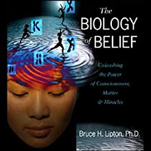 The Biology of Belief Audiobook by Bruce H. Lipton Ph.D. Narrated by Bruce H. Lipton Ph.D.