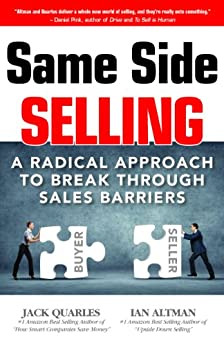 Same Side Selling: A Radical Approach to Break Through Sales Barriers by [Altman, Ian, Quarles, Jack]