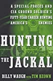 img - for Hunting the Jackal: A Special Forces and CIA Ground Soldier's Fifty-Year Career Hunting America's Enemies First edition by Waugh, Billy, Keown, Tim (2004) Hardcover book / textbook / text book