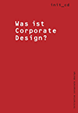 Was ist Corporate Design?: How to develop Corporate Design