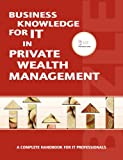 Business Knowledge for It in Private Wealth Management, Essvale Corporation Limited, 0955412498