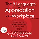 The 5 Languages of Appreciation in the Workplace: Empowering Organizations by Encouraging People Audiobook by Gary Chapman, Paul White Narrated by Wes Bleed
