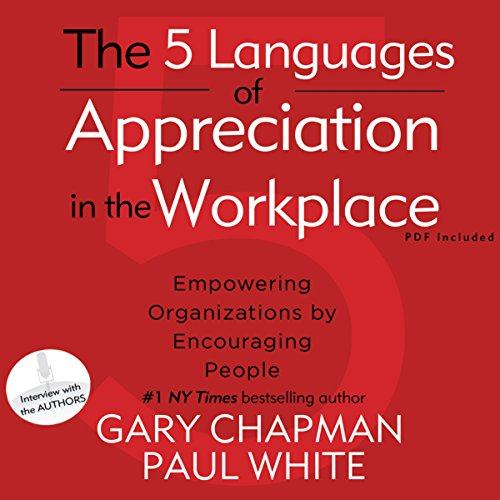 The 5 Languages of Appreciation in the Workplace: Empowering Organizations by Encouraging People Audiobook [Free Download by Trial] thumbnail