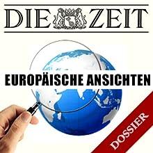 Europäische Ansichten (DIE ZEIT) Hörbuch von  DIE ZEIT Gesprochen von:  div.