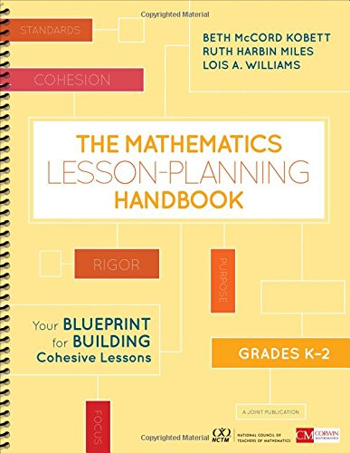 The Mathematics Lesson-Planning Handbook, Grades K-2: Your Blueprint for Building Cohesive Lessons (Corwin Mathematics Series)
