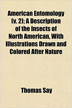 American Entomology (v. 2): A Description of the Insects of North American, With Illustrations Drawn and Colored After Nature