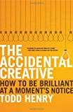 Image of The Accidental Creative: How to Be Brilliant at a Moment's Notice