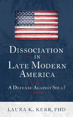 Dissociation in Late Modern America: A Defense Against Soul?