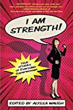 I AM STRENGTH: True Stories of Everyday Superwomen