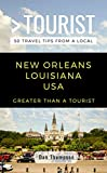GREATER THAN A TOURIST- NEW ORLEANS LOUISIANA USA: 50 Travel Tips from a Local
