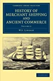 History of Merchant Shipping and Ancient Commerce, Lindsay, W. S., 1108057640
