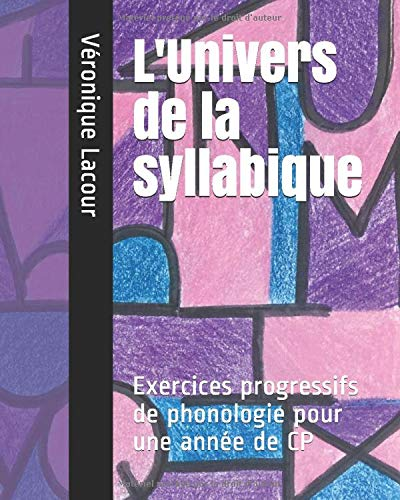 Amazon Fr L Univers De La Syllabique Exercices Progressifs De Phonologie Pour Une Annee De Cp Lacour Veronique Livres