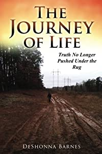 The Journey of Life: Truth No Longer Pushed Under the Rug (Volume 1)