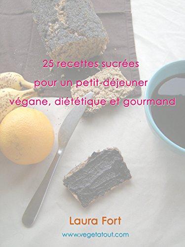 25 recettes pour un petit-déjeuner végane, diététique et gourmand: des recettes végétales et à IG bas (French Edition)