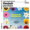 Deutsch perfekt Audio. 5/2017: Deutsch lernen Audio - Deutsch für den Garten Audiobook by  div. Narrated by  div.