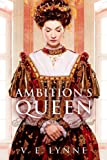 Ambition's Queen by V.E. Lynne front cover