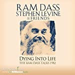 Dying into Life: A Week Long Program Recorded with These 2 Master Teachers in 1982 | Ram Dass