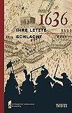 1636 - ihre letzte Schlacht: Leben im Dreißigjährigen Krieg