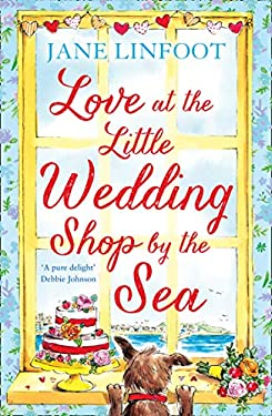 Love at the Little Wedding Shop by the Sea: Return to Cornwall and everyone's favourite little wedding shop for love, laughter, summer romance and a book ... Little Wedding Shop by the Sea, Book 5)