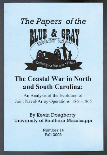 The coastal war in North and South Carolina: An analysis of the evolution of joint naval-army operations 1861-1865 (Papers of the Blue and Gray Education Society)
