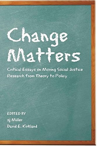 Change Matters: Critical Essays On Moving Social Justice Research From Theory To Policy (Critical Qualitative Research)