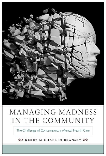 Managing Madness in the Community: The Challenge of Contemporary Mental Health Care (Critical Issues in Health and Medicine)