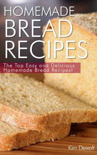 Homemade Bread Recipes: The Top Easy and Delicious Homemade Bread Recipes! by [Dewalt, Kim]