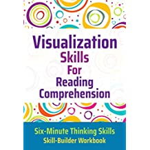 Visualization Skills for Reading Comprehension (Six-Minute Thinking Skills Book 2)