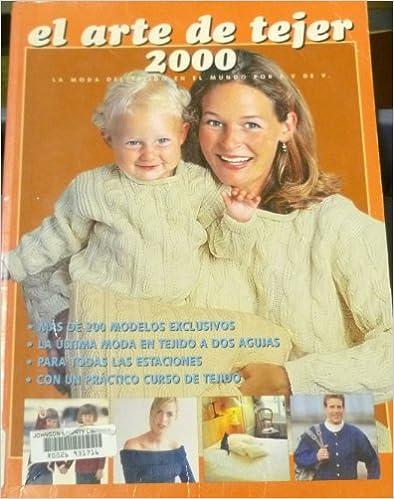 El Arte De Tejer 2000: LA Moda Del Tejido En El Mundo (Spanish Edition) (Spanish) 58th Edition