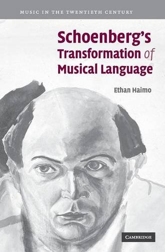 Schoenberg's Transformation of Musical Language (Music in the Twentieth Century) by Ethan Haimo