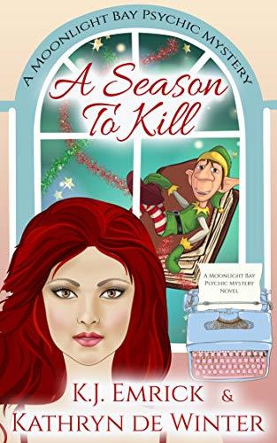 A Season to Kill (A Moonlight Bay Psychic Mystery Book 10) by [Emrick, K.J., De Winter, Kathryn]